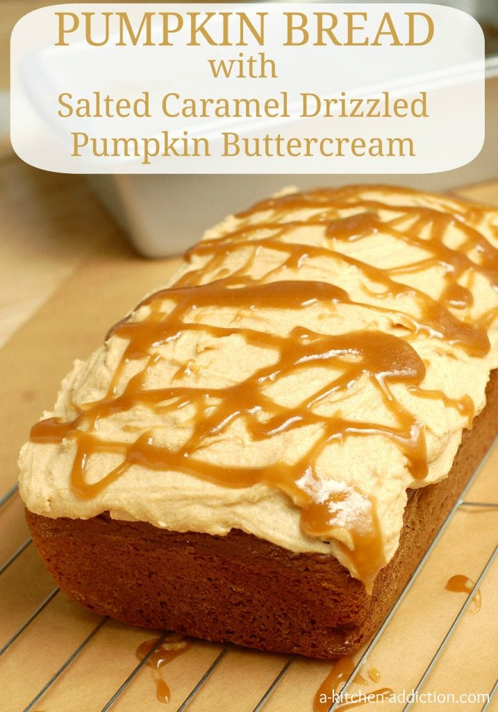 ... Addiction} Pumpkin Bread w/Salted Caramel Drizzled Pumpkin Buttercream